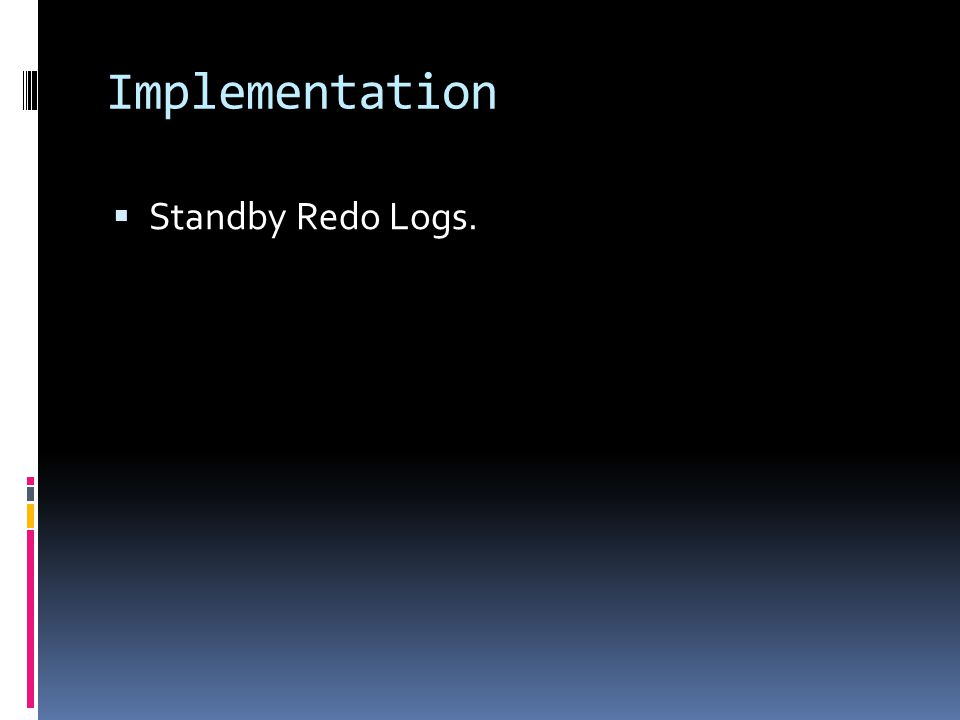 Implementation  Standby Redo Logs.