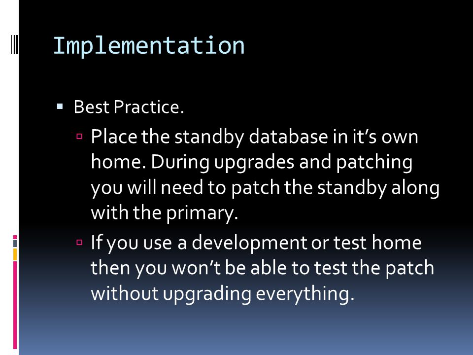 Implementation  Best Practice.  Place the standby database in it's own home.
