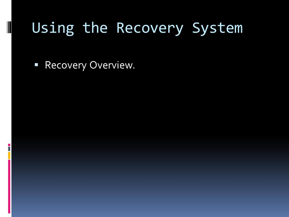 Using the Recovery System  Recovery Overview.