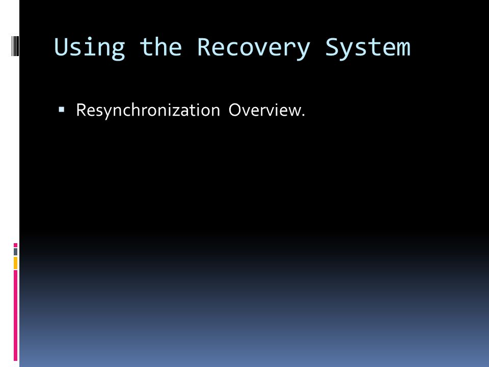 Using the Recovery System  Resynchronization Overview.