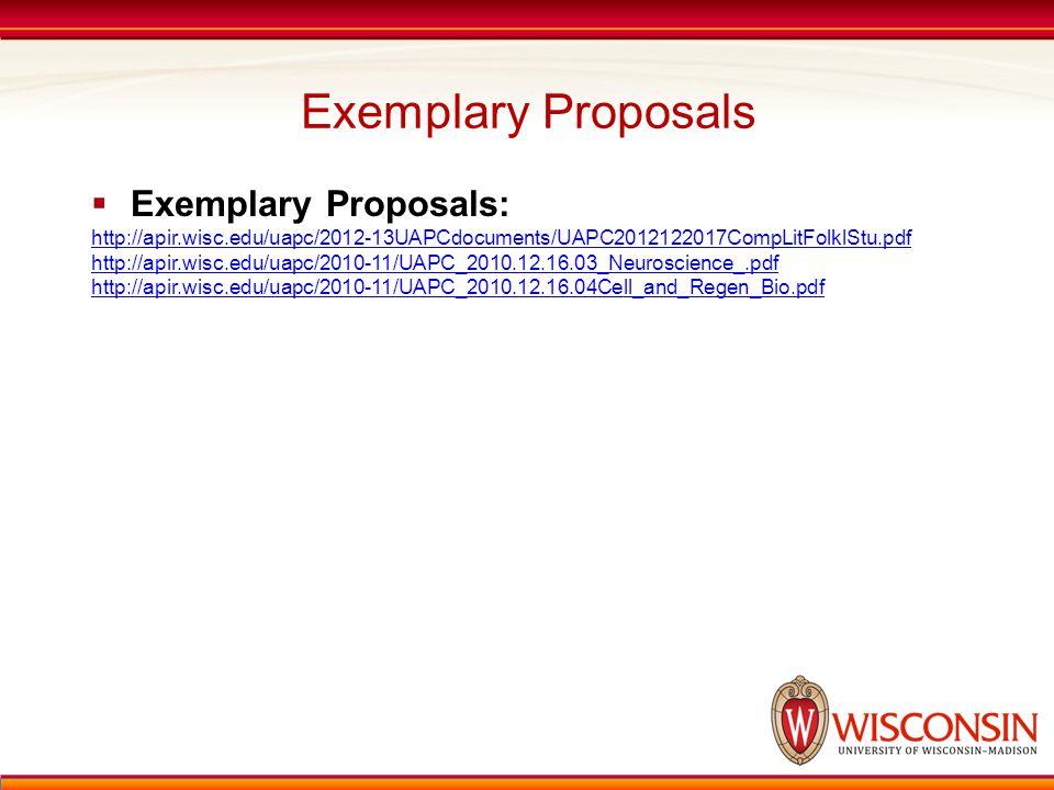 Exemplary Proposals  Exemplary Proposals: http://apir.wisc.edu/uapc/2012-13UAPCdocuments/UAPC2012122017CompLitFolklStu.pdf http://apir.wisc.edu/uapc/2010-11/UAPC_2010.12.16.03_Neuroscience_.pdf http://apir.wisc.edu/uapc/2010-11/UAPC_2010.12.16.04Cell_and_Regen_Bio.pdf