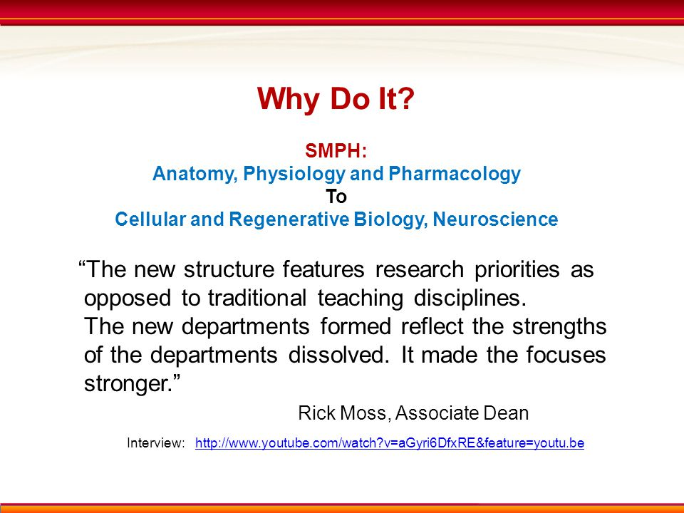 "Why Do It? SMPH: Anatomy, Physiology and Pharmacology To Cellular and Regenerative Biology, Neuroscience ""The new structure features research prioriti"