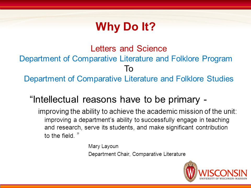 Why Do It? Letters and Science Department of Comparative Literature and Folklore Program To Department of Comparative Literature and Folklore Studies