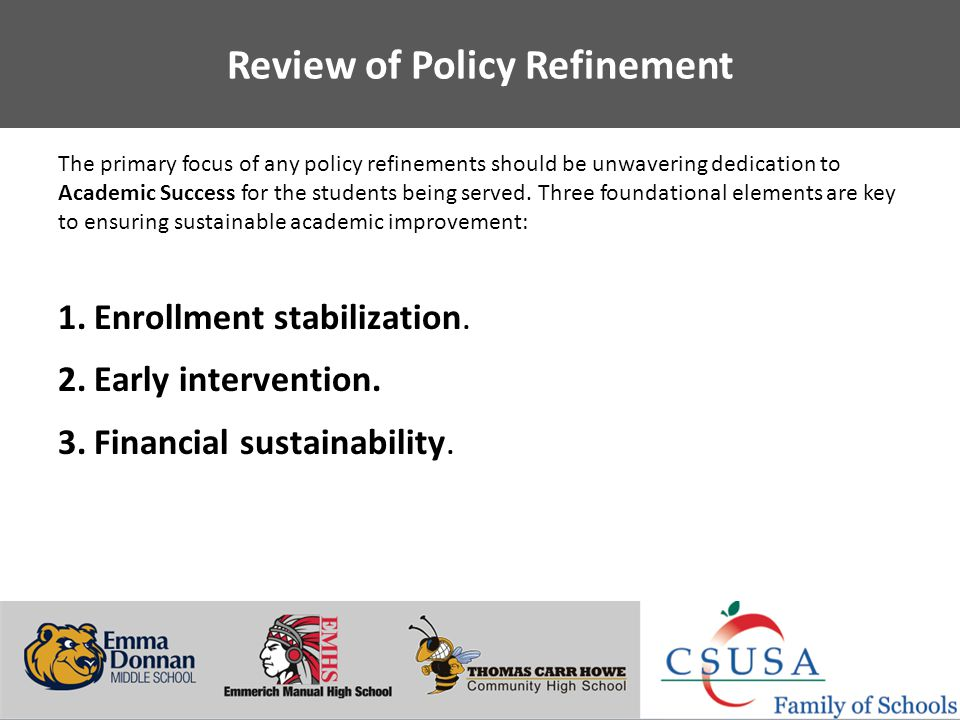 Putting Students First - www.charterschoolsusa.com Review of Policy Refinement The primary focus of any policy refinements should be unwavering dedication to Academic Success for the students being served.