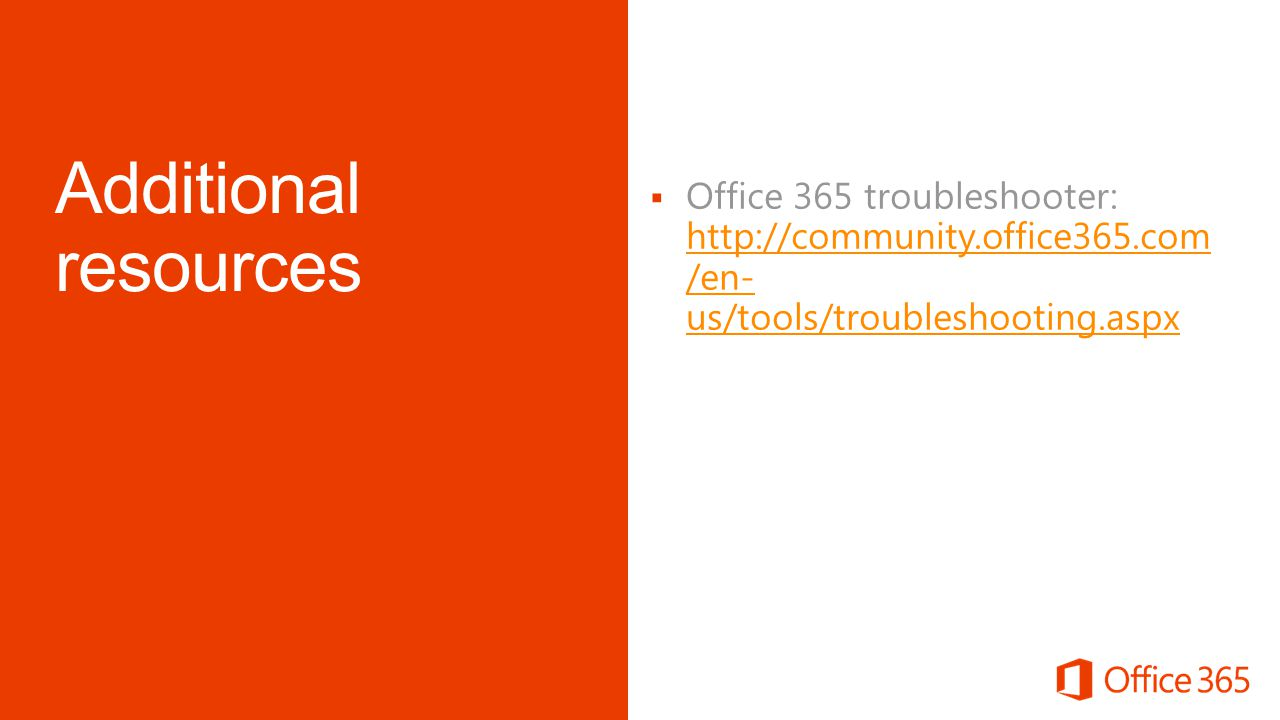  Office 365 troubleshooter: http://community.office365.com /en- us/tools/troubleshooting.aspx http://community.office365.com /en- us/tools/troubleshooting.aspx