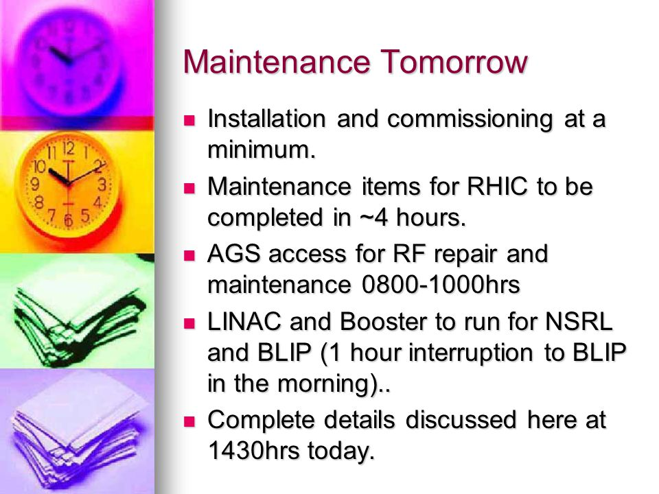 Schedule in Brief TimeActivityPersonnel 0001- 0700 Fill RHIC as needed for 0900hrs dumpMCR 0700AGS equipment off, LINAC and Booster remain on.