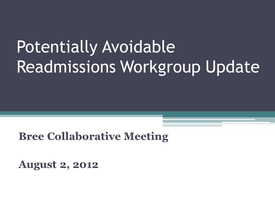 Potentially Avoidable Readmissions Workgroup Update Bree Collaborative Meeting August 2, 2012