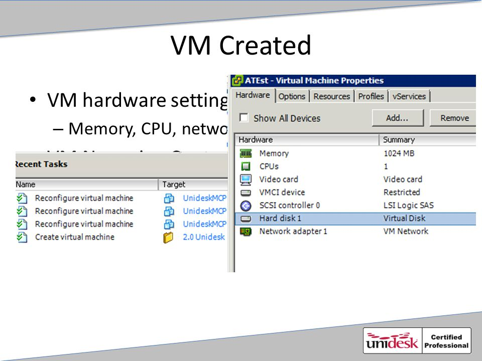 VM Created VM hardware settings – Memory, CPU, network, OS Type, etc VM Name in vCenter The VM is just a shell at this point. Once the VM itself is cr