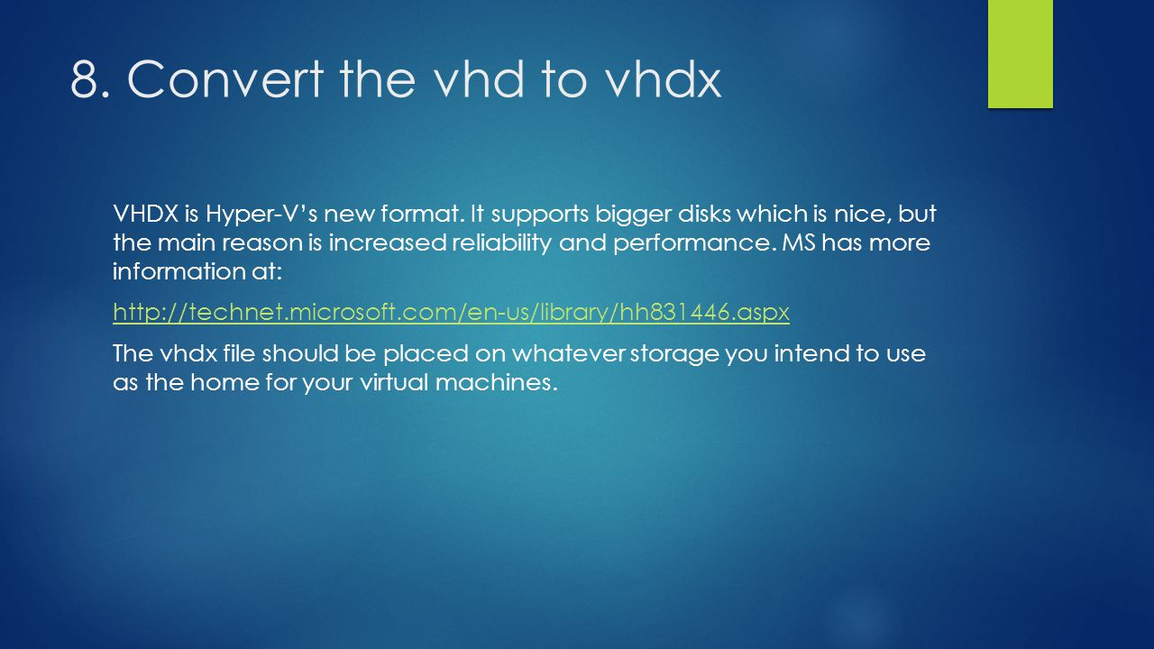 8. Convert the vhd to vhdx VHDX is Hyper-V's new format.