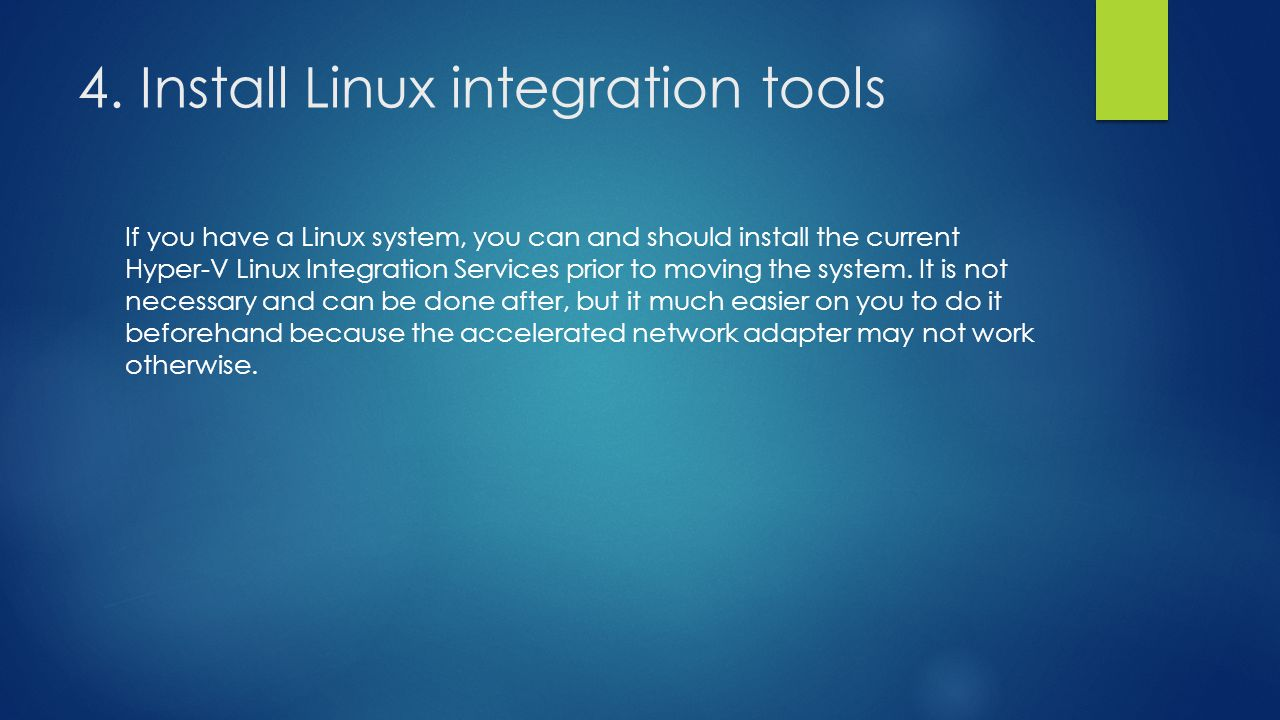 4. Install Linux integration tools If you have a Linux system, you can and should install the current Hyper-V Linux Integration Services prior to movi