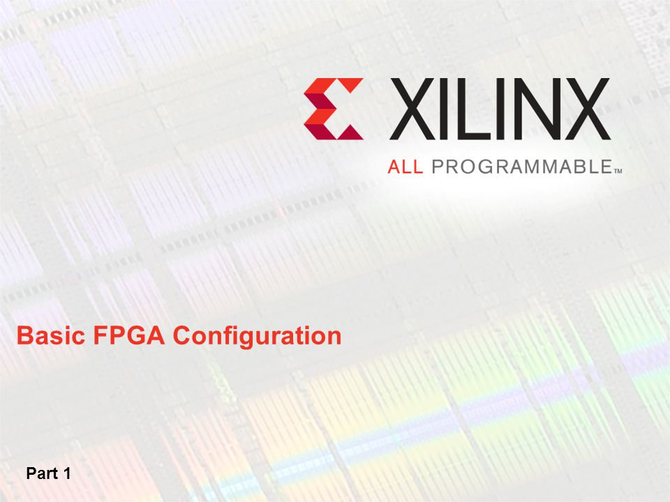 Welcome If you are new to FPGA design, this module will help you understand the configuration process These configuration techniques apply to all of Xilinx's newest FPGAs, including Spartan-6 and Virtex-6