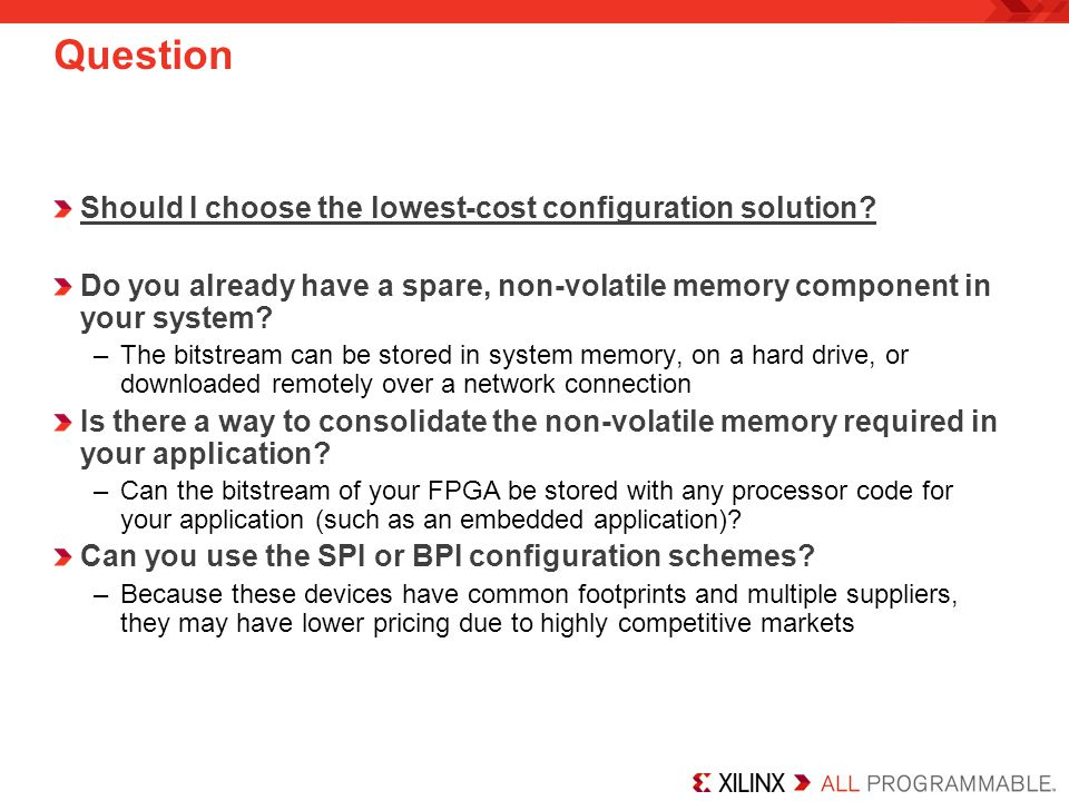 Should I choose the lowest-cost configuration solution? Do you already have a spare, non-volatile memory component in your system? –The bitstream can