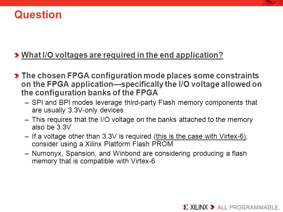 What I/O voltages are required in the end application? The chosen FPGA configuration mode places some constraints on the FPGA application—specifically