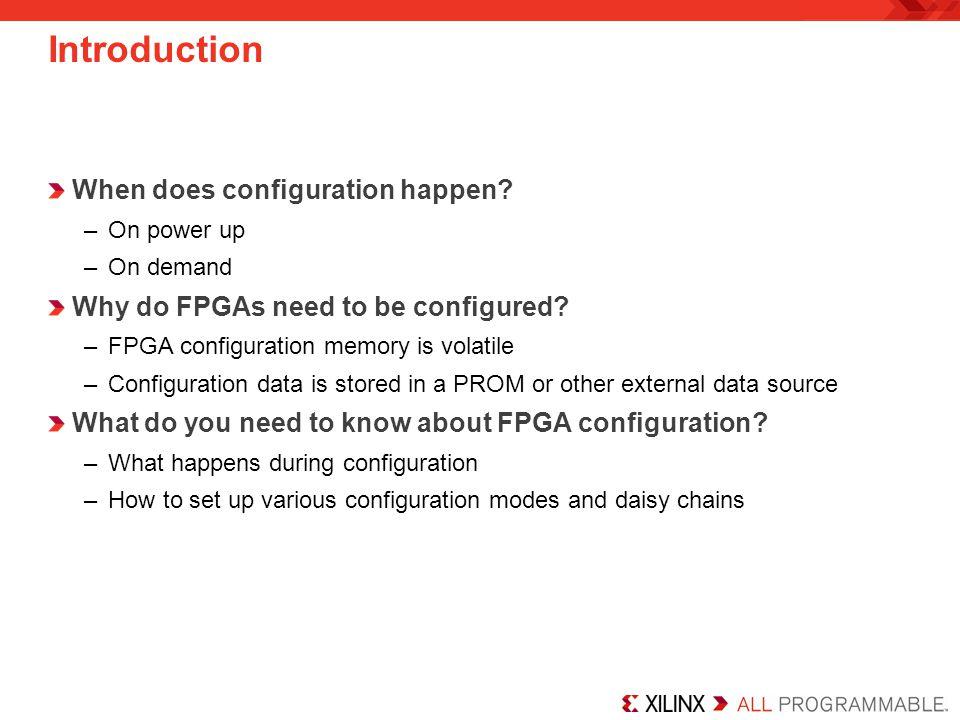 FPGA FPGA Configuration Methods Xilinx Cables : JTAG Slave Serial Slave SelectMAP Microprocessor : JTAG Slave Serial Slave SelectMAP Xilinx PROMs : Slave/Master Serial Slave/Master SelectMAP Commodity Flash : Slave SelectMAP SPI* BPI* *SPI and BPI support is available in Spartan™-6, Virtex™-6, and some older FPGA families