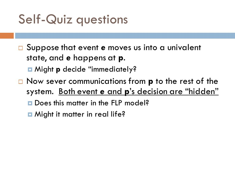 Self-Quiz questions  Suppose that event e moves us into a univalent state, and e happens at p.