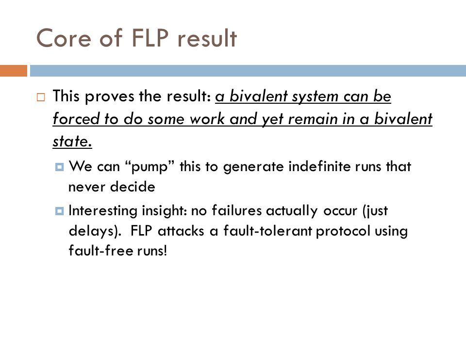 Core of FLP result  This proves the result: a bivalent system can be forced to do some work and yet remain in a bivalent state.