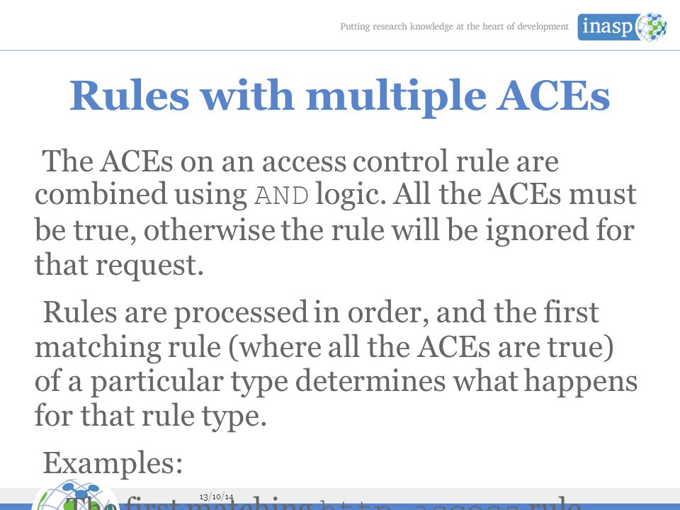 13/10/14 Rules with multiple ACEs The ACEs on an access control rule are combined using AND logic.