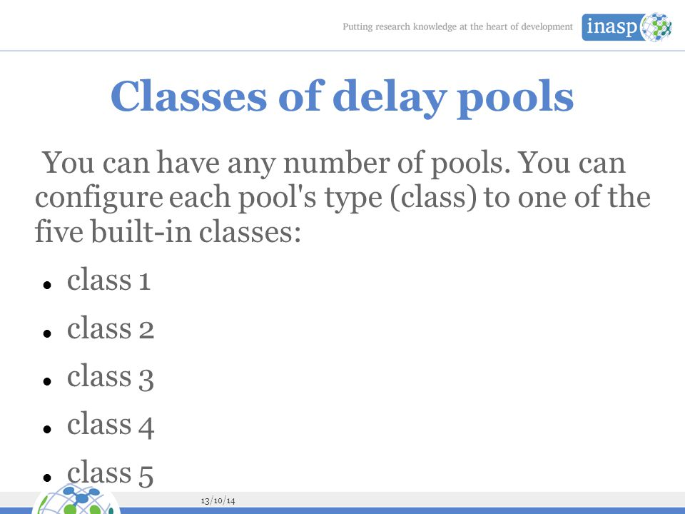 13/10/14 Classes of delay pools You can have any number of pools.