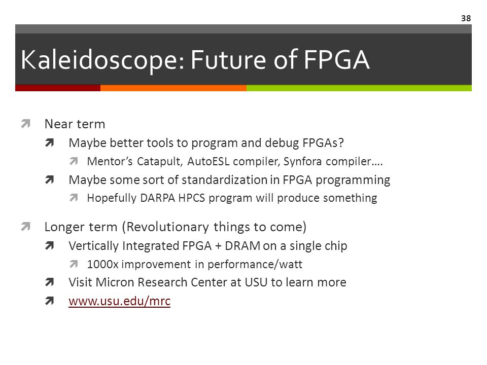 Kaleidoscope: Future of FPGA  Near term  Maybe better tools to program and debug FPGAs.