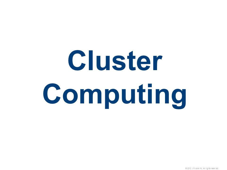 © 2010 VMware Inc. All rights reserved Cluster Computing