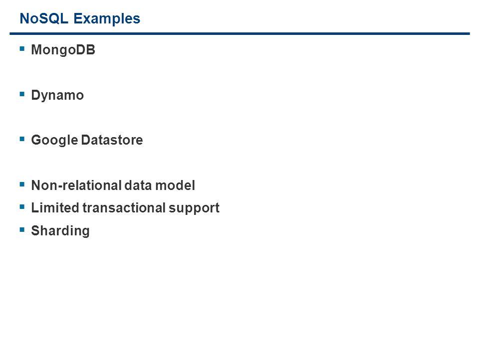 24 NoSQL Examples  MongoDB  Dynamo  Google Datastore  Non-relational data model  Limited transactional support  Sharding