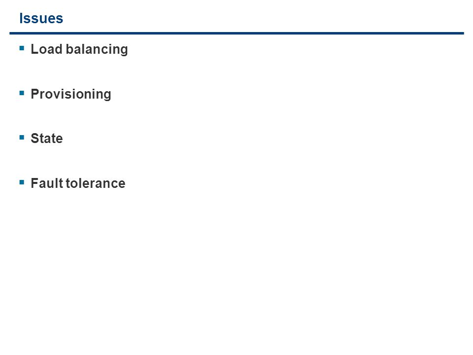 6 Issues  Load balancing  Provisioning  State  Fault tolerance