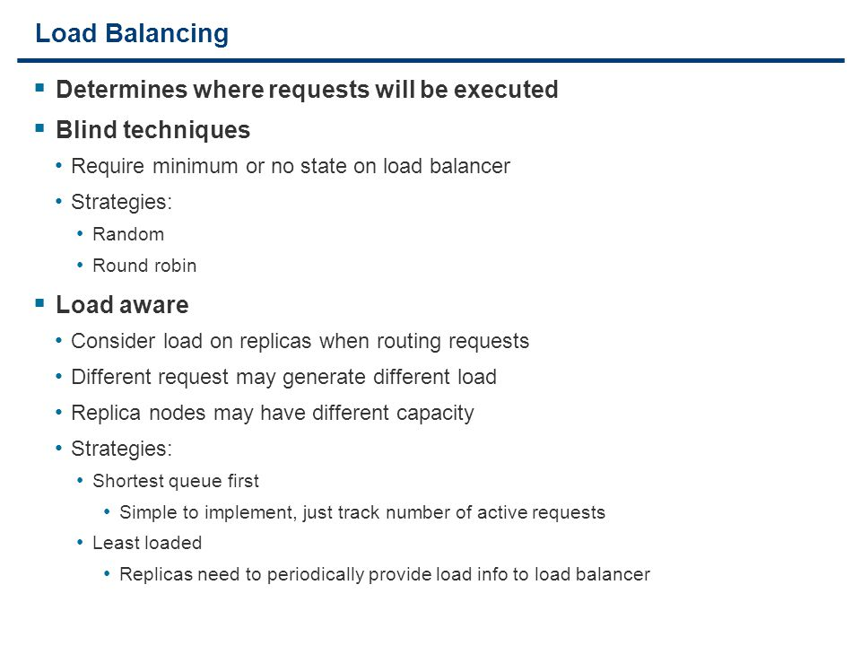 7 Load Balancing  Determines where requests will be executed  Blind techniques Require minimum or no state on load balancer Strategies: Random Round