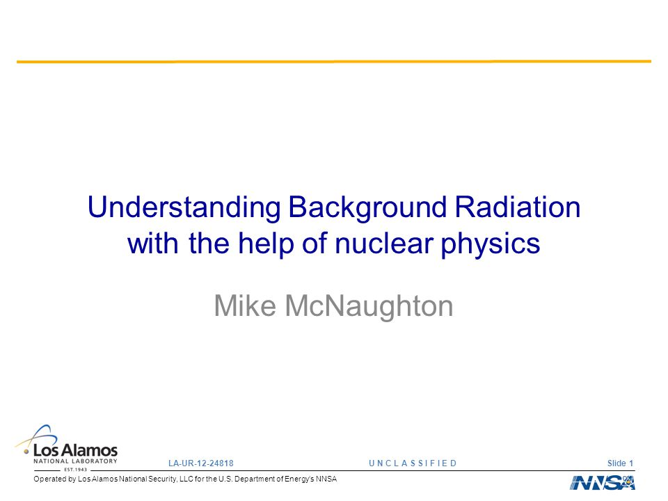 Operated by Los Alamos National Security, LLC for the U.S. Department of Energy's NNSA LA-UR-12-24818 U N C L A S S I F I E D Slide 1 Understanding Ba