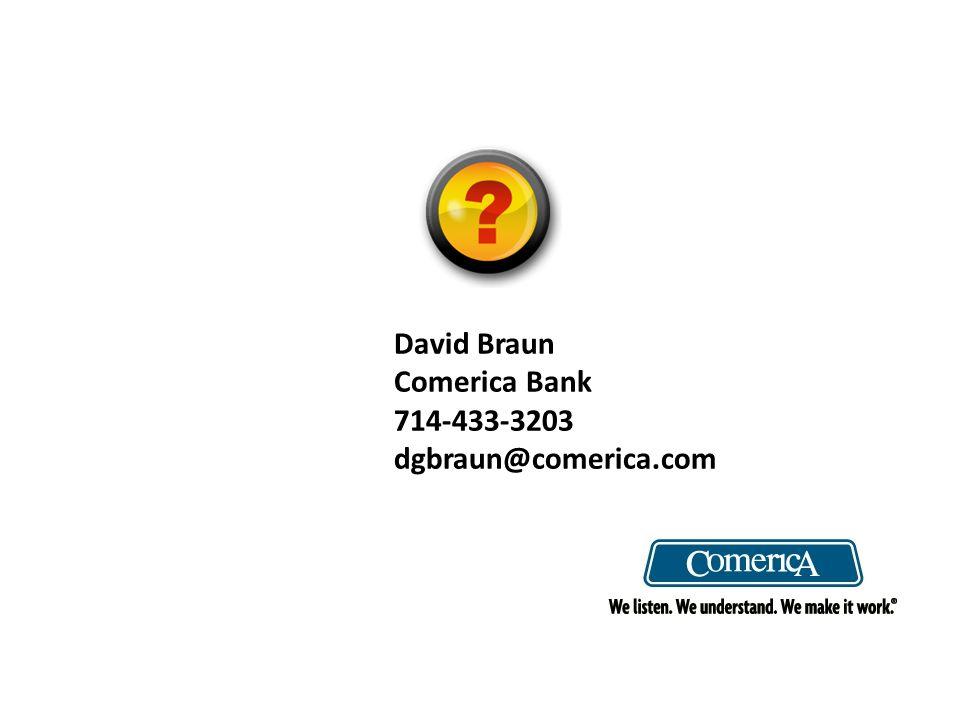 David Braun Comerica Bank 714-433-3203 dgbraun@comerica.com