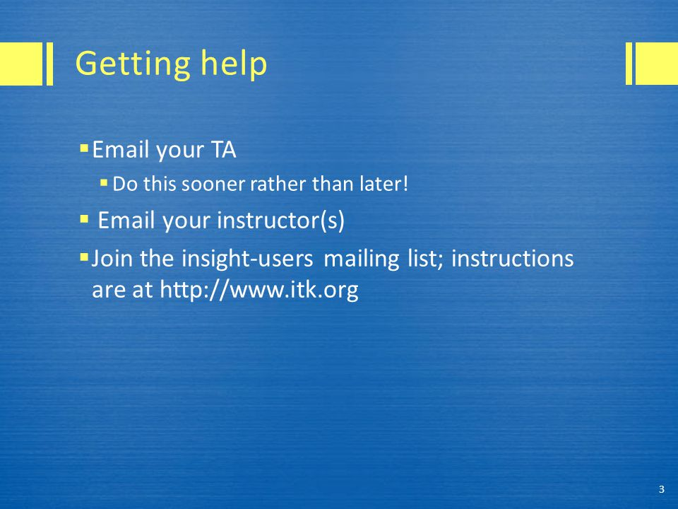 Getting help  Email your TA  Do this sooner rather than later.