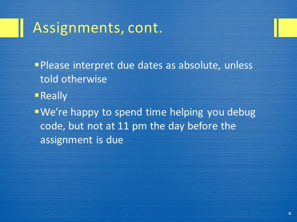 Assignments, cont.