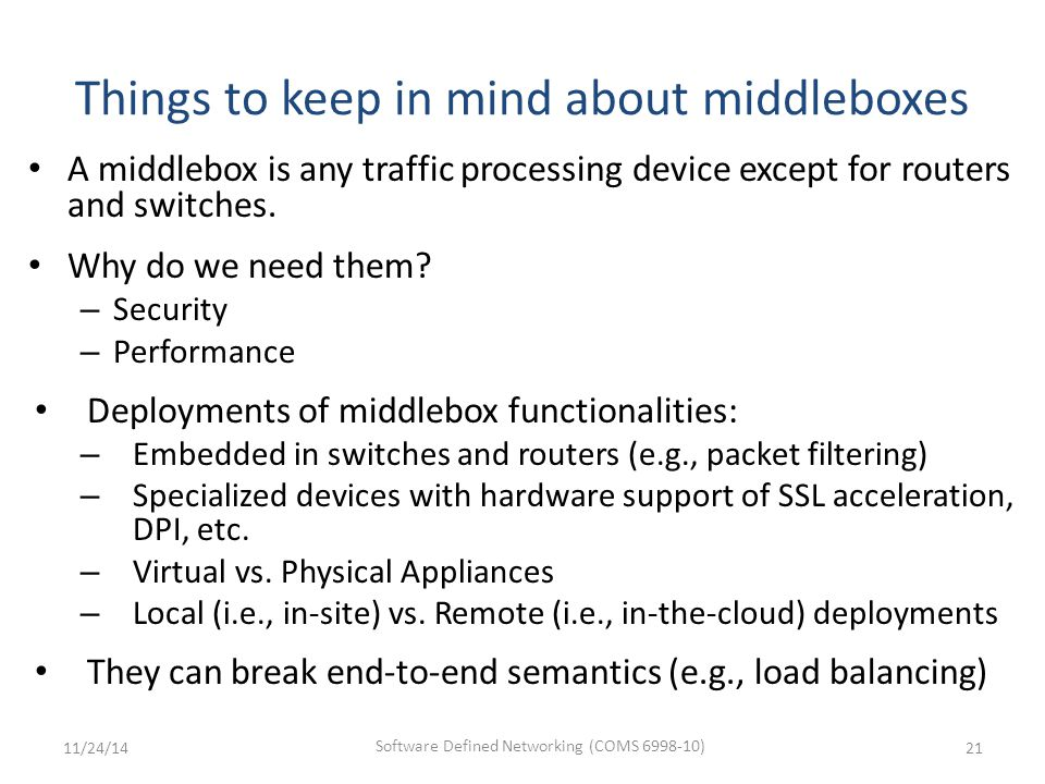 Things to keep in mind about middleboxes A middlebox is any traffic processing device except for routers and switches.