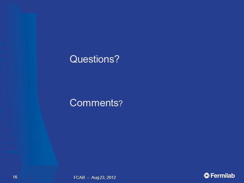 Questions? Comments ? FCAB -- Aug 23, 2012 16