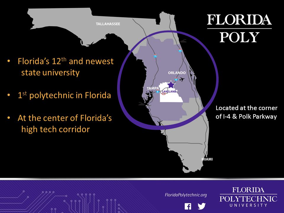 Located at the corner of I-4 & Polk Parkway Florida's 12 th and newest state university 1 st polytechnic in Florida At the center of Florida's high tech corridor