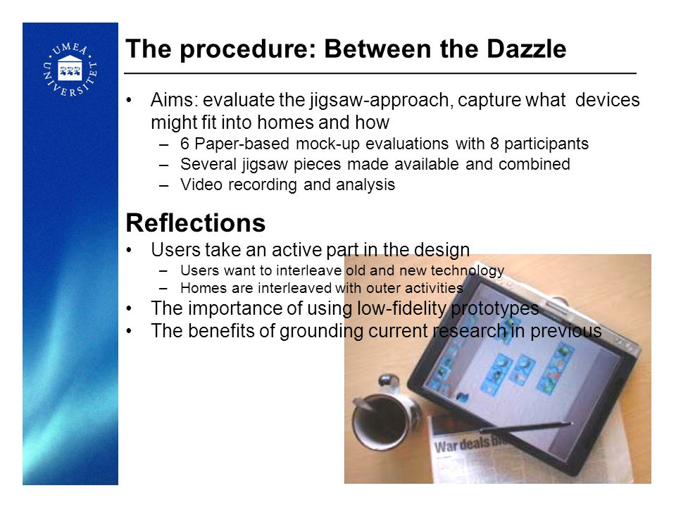 13 The procedure: Between the Dazzle Aims: evaluate the jigsaw-approach, capture what devices might fit into homes and how –6 Paper-based mock-up eval