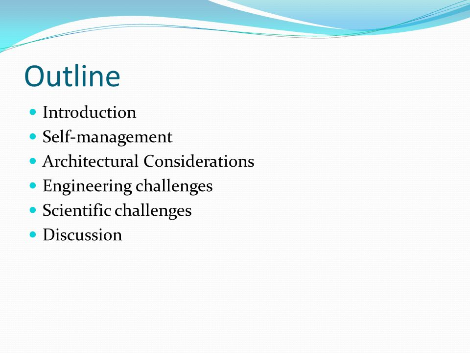 Outline Introduction Self-management Architectural Considerations Engineering challenges Scientific challenges Discussion