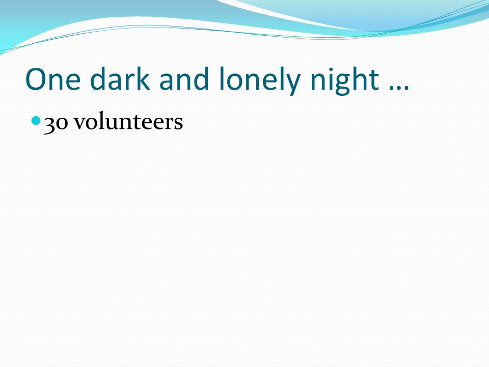 One dark and lonely night … 30 volunteers