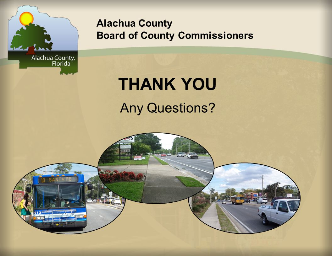 Alachua County Board of County Commissioners THANK YOU Any Questions