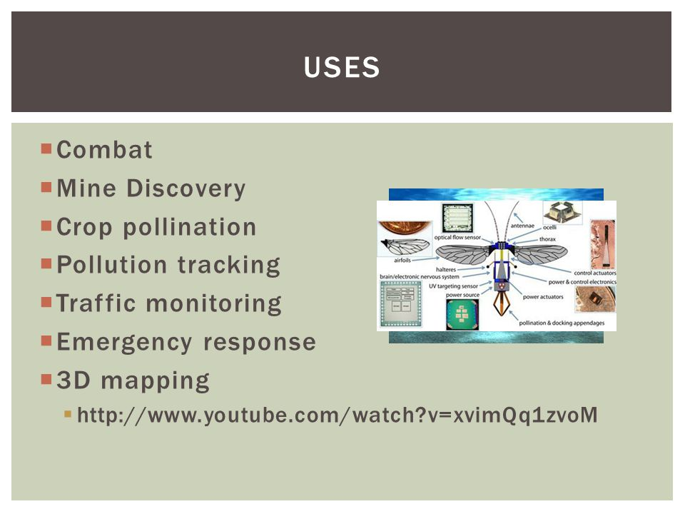  Combat  Mine Discovery  Crop pollination  Pollution tracking  Traffic monitoring  Emergency response  3D mapping  http://www.youtube.com/watch v=xvimQq1zvoM USES