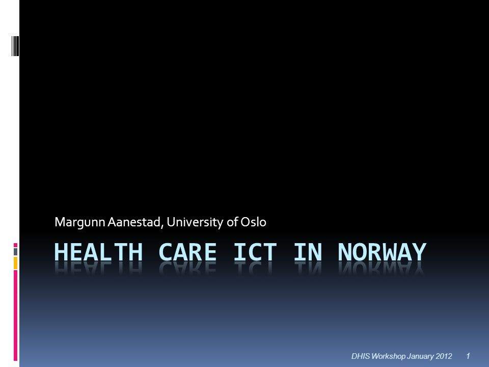 Overview  Norwegian healthcare services  ICT in the healthcare sector  Primary healthcare  Hospital information systems  Experiences from digitization of hospitals  (National level)  HMIS/Central registries 2