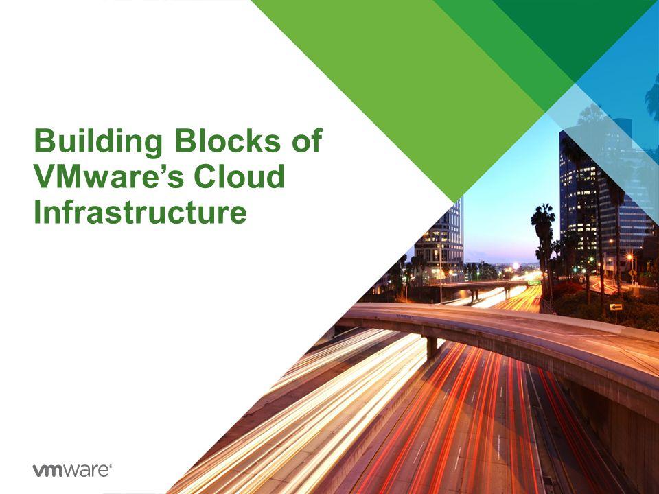 Building Blocks of VMware's Cloud Infrastructure