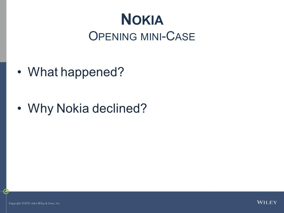 N OKIA O PENING MINI -C ASE What happened? Why Nokia declined?