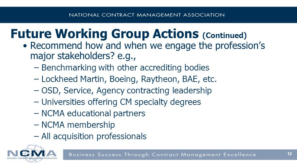 Future Working Group Actions (Continued) Recommend how and when we engage the profession's major stakeholders.
