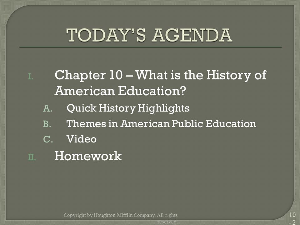 I. Chapter 10 – What is the History of American Education? A. Quick History Highlights B. Themes in American Public Education C. Video II. Homework Co