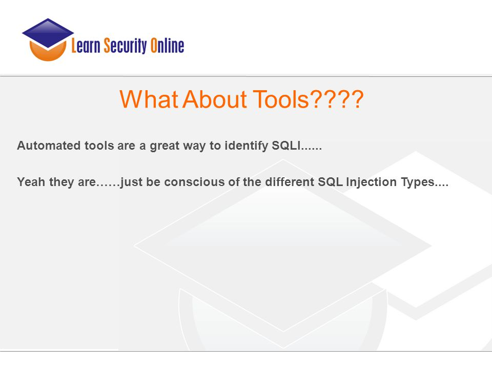 Automated tools are a great way to identify SQLI...... Yeah they are……just be conscious of the different SQL Injection Types.... What About Tools????