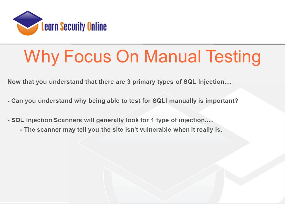 Now that you understand that there are 3 primary types of SQL Injection.... - Can you understand why being able to test for SQLI manually is important