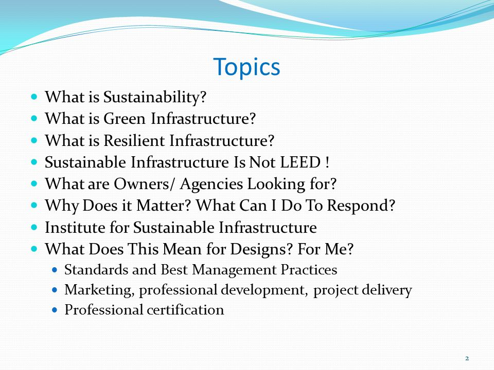Range of sustainable performance Sustainable Conventional Improvement Project Life Cycle Decommission / Recycle / Disposal Design Construction Operation & Maintenance Reuse / Reconfigure Planning Stakeholder engagement during design, construction and operation Affected stakeholders Regulatory institutions Partner organizations Opportunity Space - Conventional Restorative Stakeholder Collaboration 33