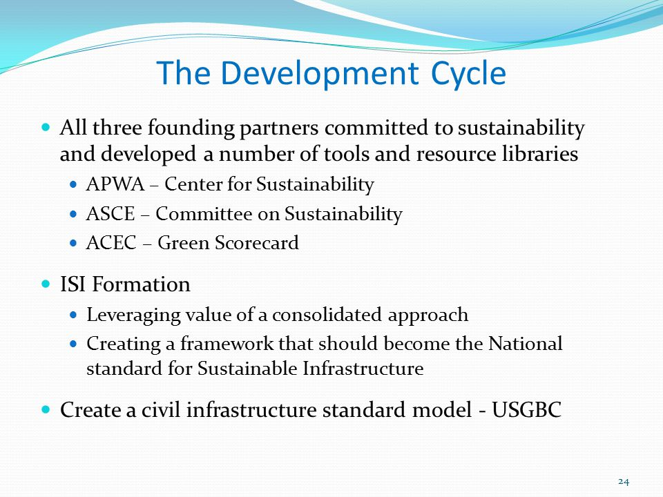 The Development Cycle 24 All three founding partners committed to sustainability and developed a number of tools and resource libraries APWA – Center