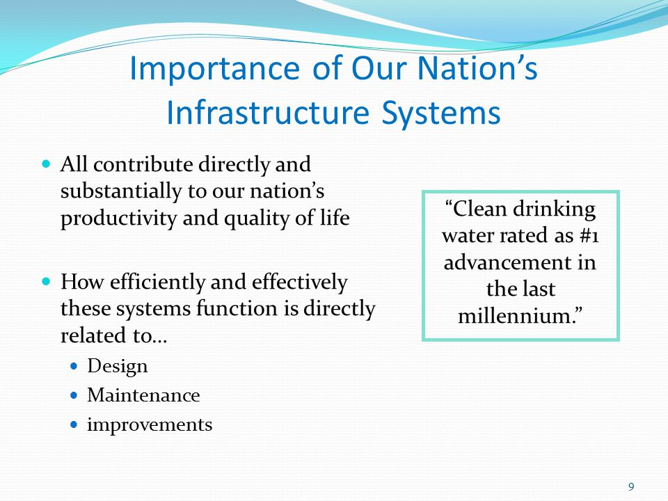 Importance of Our Nation's Infrastructure Systems All contribute directly and substantially to our nation's productivity and quality of life How effic
