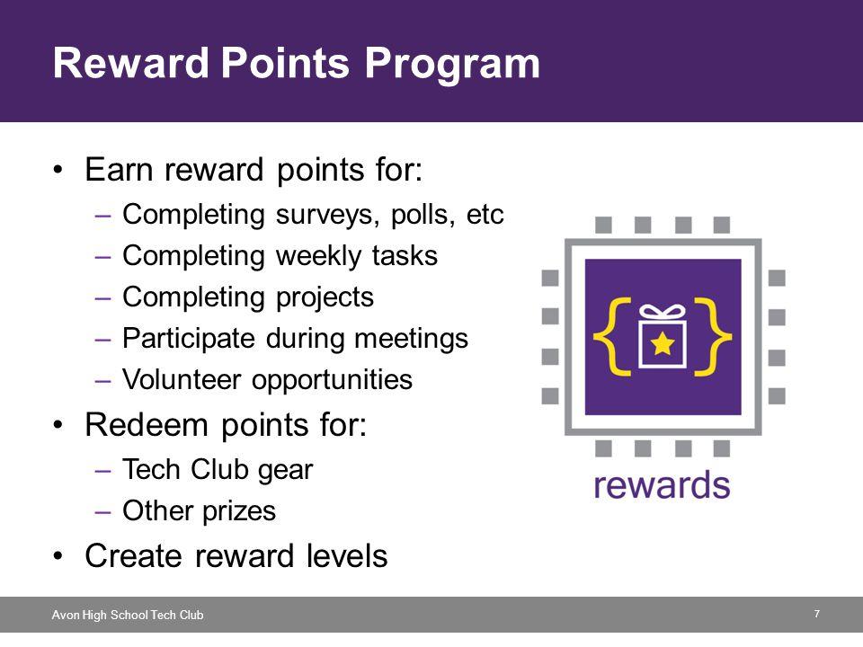 7 Avon High School Tech Club Reward Points Program Earn reward points for: –Completing surveys, polls, etc.